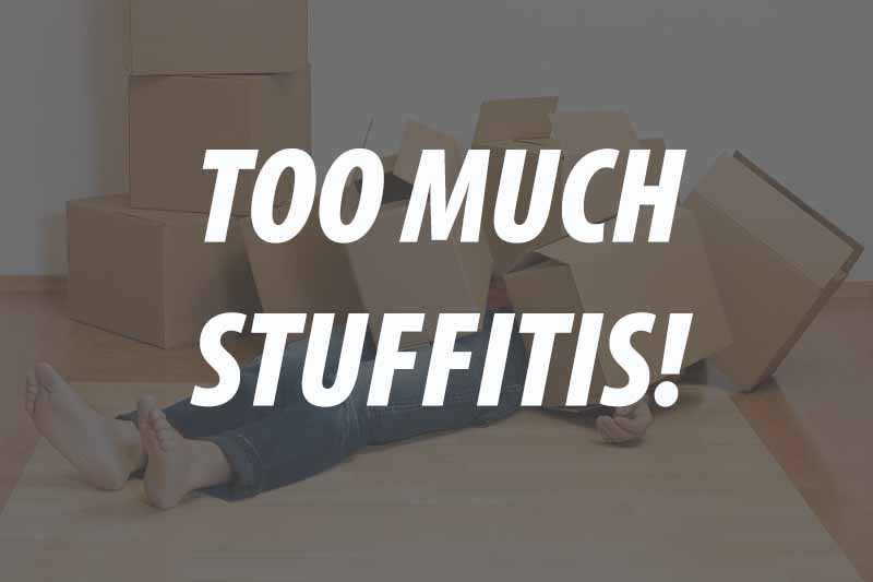 TOO MUCH STUFFITIS!