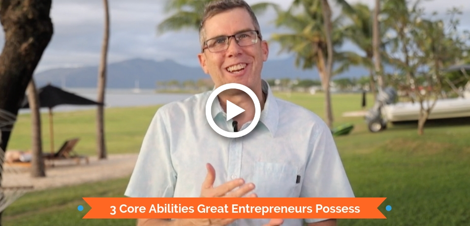 3 Core Abilities Great Entrepreneurs Possess
