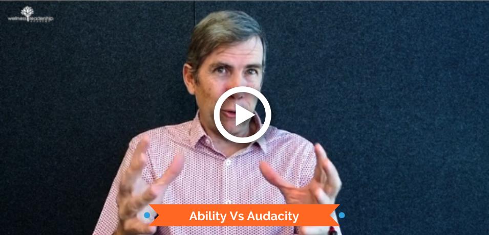 Ability vs Audacity
