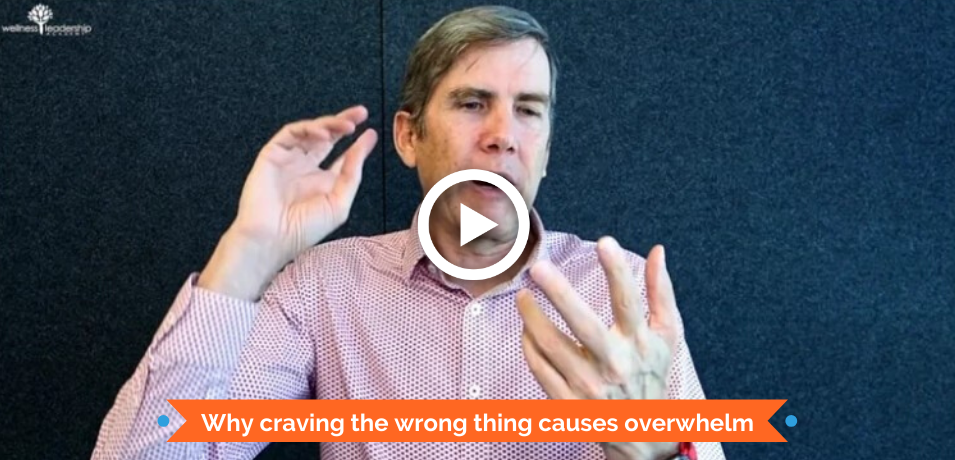 Why craving the wrong thing causes overwhelm